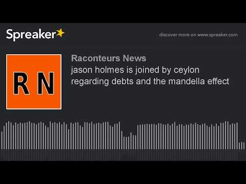 jason holmes is joined by ceylon regarding debts and the mandella effect