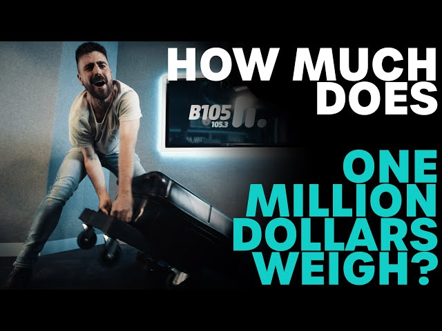 How Much Does One Million Dollars Weigh? | B105