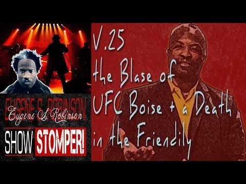 V.25 The Eugene S. Robinson Show Stomper: the Blase of UFC Boise + a Death in the Friendily