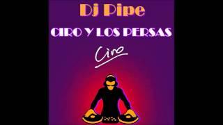 Enganchado de Ciro y Los Persas - Dj Pipe