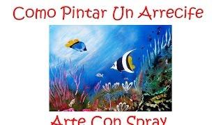 Como Pintar Un Arrecife Con Spray