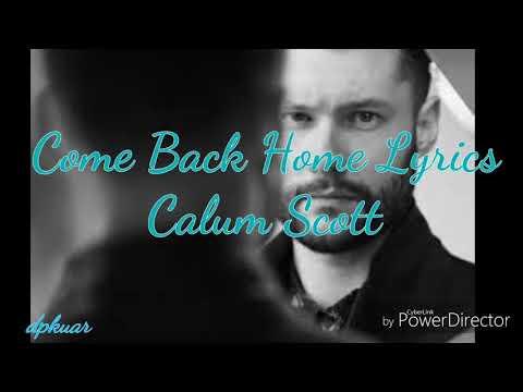 Calum scott - Come Back Home Lyrics - audio video