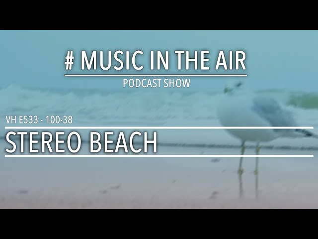 PodcastShow | Music in the Air VH 100-38 w/ STEREO BEACH