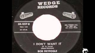 Bob Fryfogle - I don't want it
