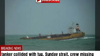 tanker collided with tug, Singapore strait, Crew missing