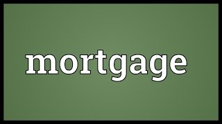 mortgage meaning