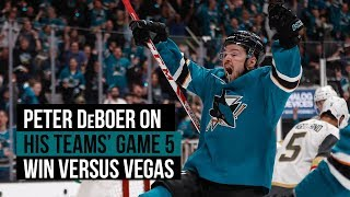 San Jose Sharks' Peter DeBoer on his teams game 5 win versus Vegas Golden Knights