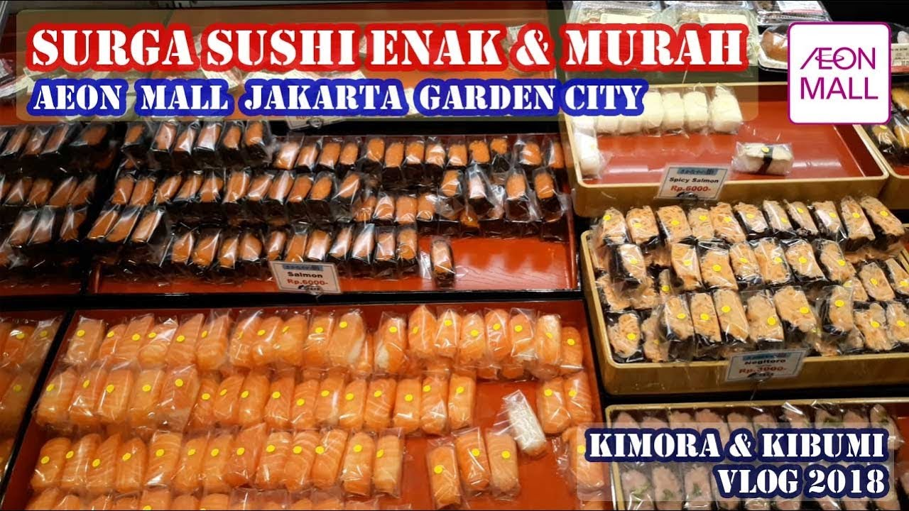 Surga Sushi Murah Enak Di Aeon Mall Jakarta Garden City Cakung Youtube