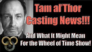 Tam al'Thor Casting!!! - And What It Might Mean About the Wheel of Time TV Show!