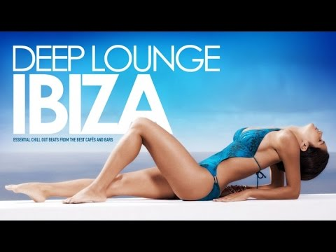 Deep Lounge IBIZA ‪|‬ Essential Chill Out Beats from the best Cafés And Bars -