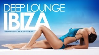 Repeat youtube video Deep Lounge IBIZA | Essential Chill Out Beats from the best Cafés And Bars -