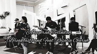 ANUGERAH TERINDAH_ BREAKFASTBAND Feat ROSALIA GURUH