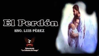 El Perdon - Hno. Luis Perez - Domingo 27.08.17