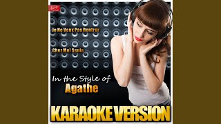 Je Ne Veux Pas Rentrer Chez Moi Seule (In the Style of Agathe) (Karaoke Version)