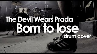 The Devil Wears Prada - Born To Lose (drum cover by Alexey Apostolov 2014)