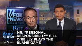mr personal responsibility bill o reilly plays the blame game the daily show