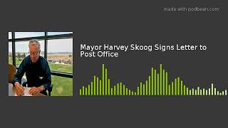 Mayor Harvey Skoog Signs Letter to Post Office