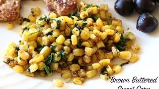 Brown Buttered Sweet Corn ~ 3 Ingredient Recipes ~ Yum Yum Yum Recipes
