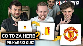 CO TO ZA HERB? PIŁKARSKI QUIZ #2