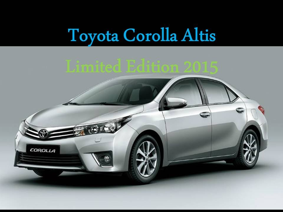 Toyota Corolla Altis Limited Edition 2015 : Review, Features, Specs, Price