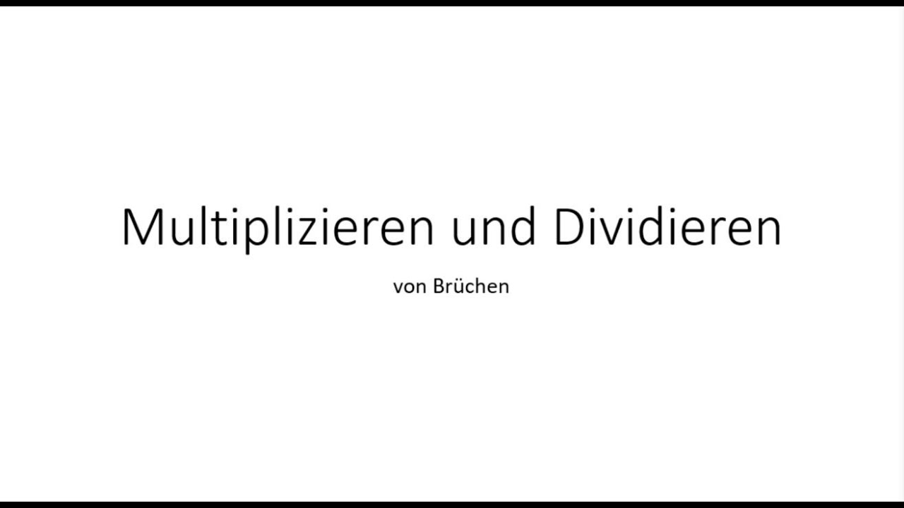 Brüche multiplizieren und dividieren