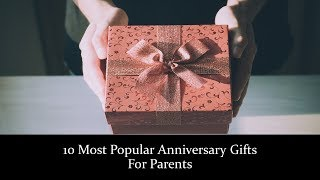 10 Most Popular Anniversary Gifts For Parents