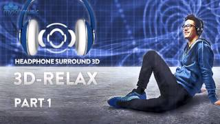 3D Relax Part 1 - Binaural music for headphones surround sound
