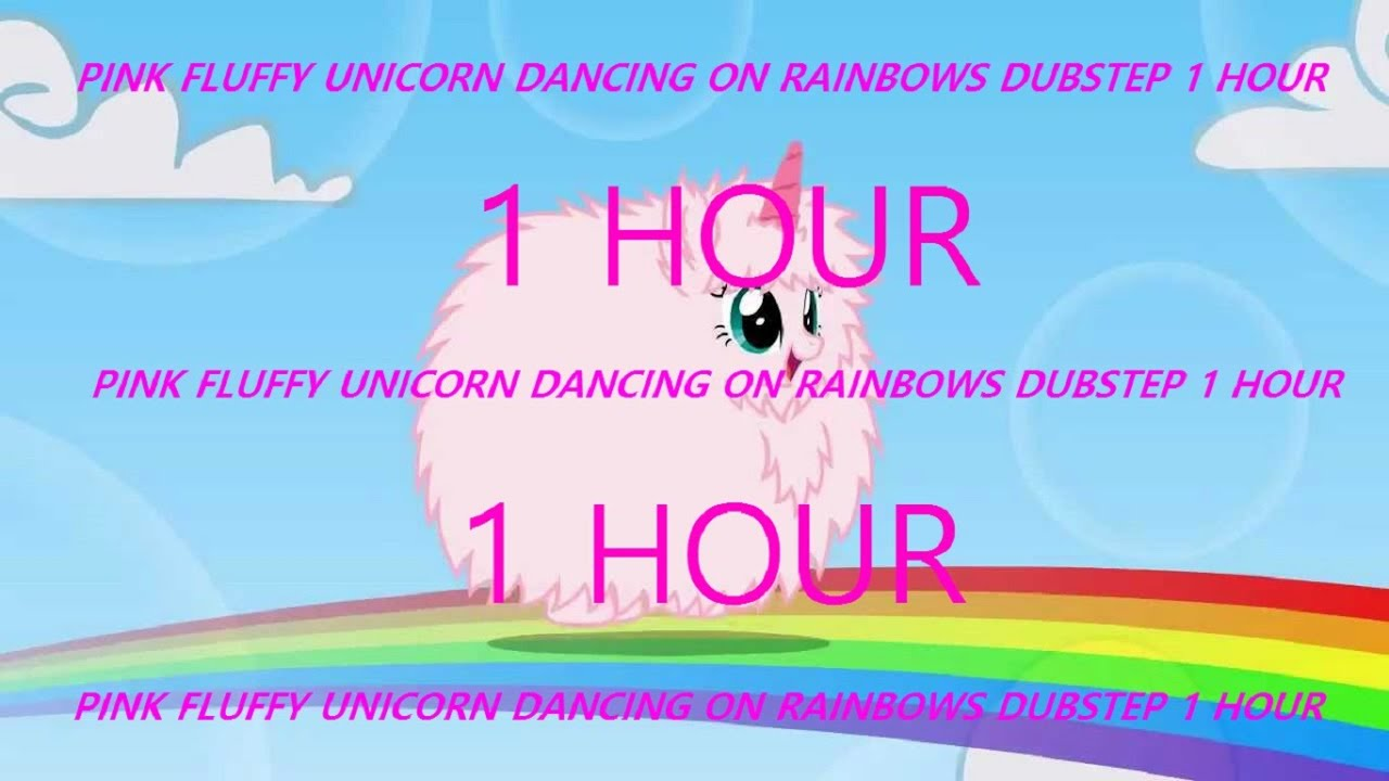 Pink Fluffy Unicorns Dancing On Rainbows Dubstep Remix 1 Hour Version You