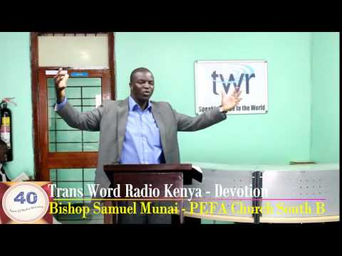 Do not Be Shaken Bishop Samuel Munai sermon@ TWR Kenya