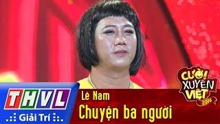 THVL | Cười xuyên Việt - Phiên bản nghệ sĩ 2016 | Tập 9 [3]: Chuyện ba người - Lê Nam