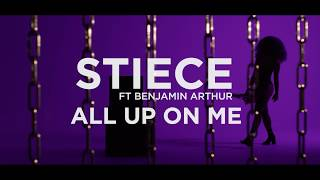 STIECE FT BENJAMIN ARTHUR -   ALL UP ON ME (PROD.ZURICH & STANLEY CLEMENTINA)
