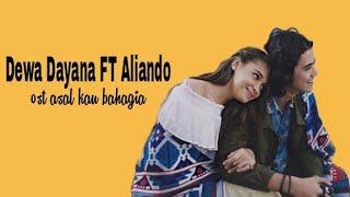 "Dewa Dayana Ft Aliando  ""OST - ASAL KAU BAHAGIA"" Video Lirik"