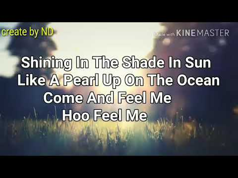 Shining in the shade in sun like A pearl up on the ocean come and feel me hoo feel me