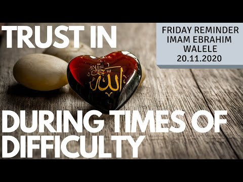Trusting Allah in times of difficulty | Imam Ebrahim Walele | Friday Reminder 20.11.2020