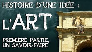 07- L'art, Histoire D'une Idée. Première Partie : Un Savoir-faire Acquis Par Apprentissage