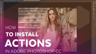 How to Install Actions in Adobe Photoshop CC