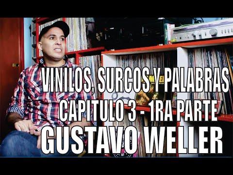 VINILOS , SURCOS Y PALABRAS -CAPITULO 3 ( GUSTAVO WELLER  - 1ra Parte )