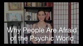 Why People are Afraid of the Psychic World