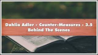 Dahlia Adler Counter-Measures  35 Behind The Scenes Audiobook