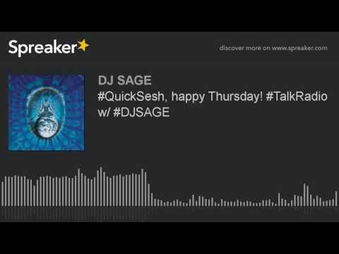 #QuickSesh, happy Thursday! #TalkRadio w/ #DJSAGE