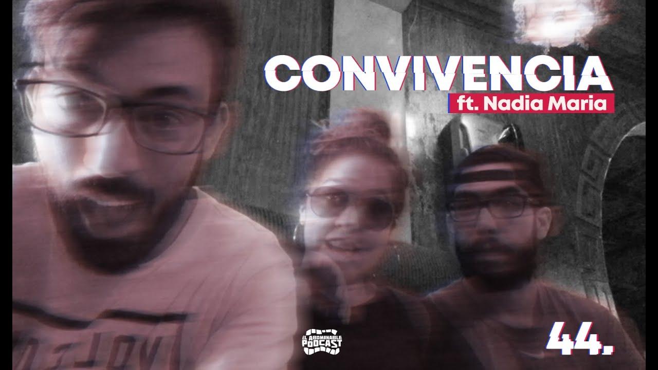 El Abominable Podcast 44. Convivencia. Invitada: La Nadia María