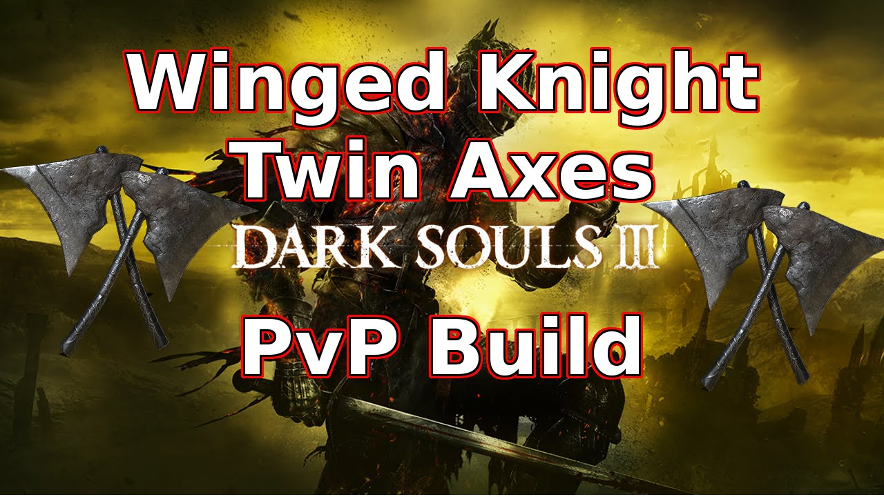 Dark Souls 3 Lightning Winged Knight Twin Axes Pvp Build Youtube