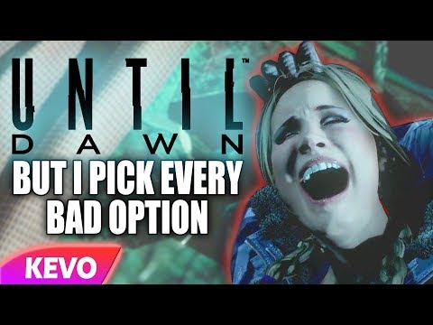 Until Dawn but I pick every bad option