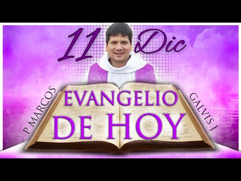 EVANGELIO DE HOY Martes 11 de Diciembre de 2018.