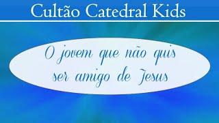 O jovem que não quis ser amigo de Jesus - Cultão Catedral Kids - 16-09-2020