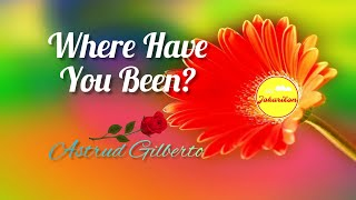 Where Have You Been - Astrud Gilberto