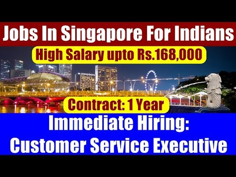 Jobs In Singapore For Indians: Customer Service Executives For MNC In Singapore. Salary S$3500/Month