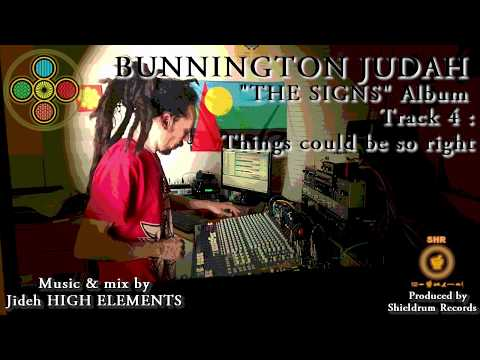 04 - Things could be so right - Bunnington Judah & High Elements