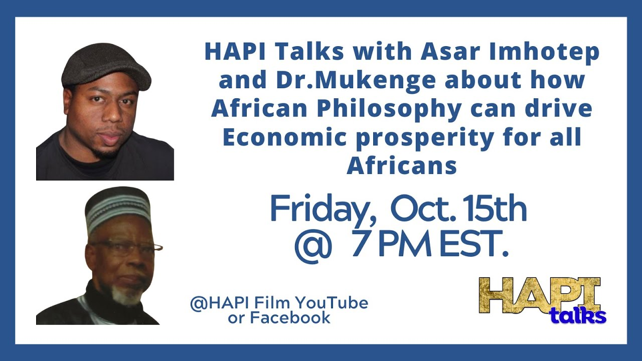 HAPI Talks with Asar Imhotep & Dr. Mukenge about how African Philosophy equals Economic Prosperi