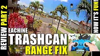 Eachine TRASHCAN 75 Review - Part 2 - Range Fix and It's FUN NOW